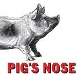 Pigs Nose